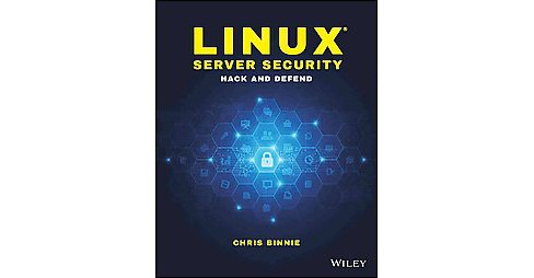 Linux Server Security : Hack and Defend (Paperback) (Chris Binnie) - image 1 of 1