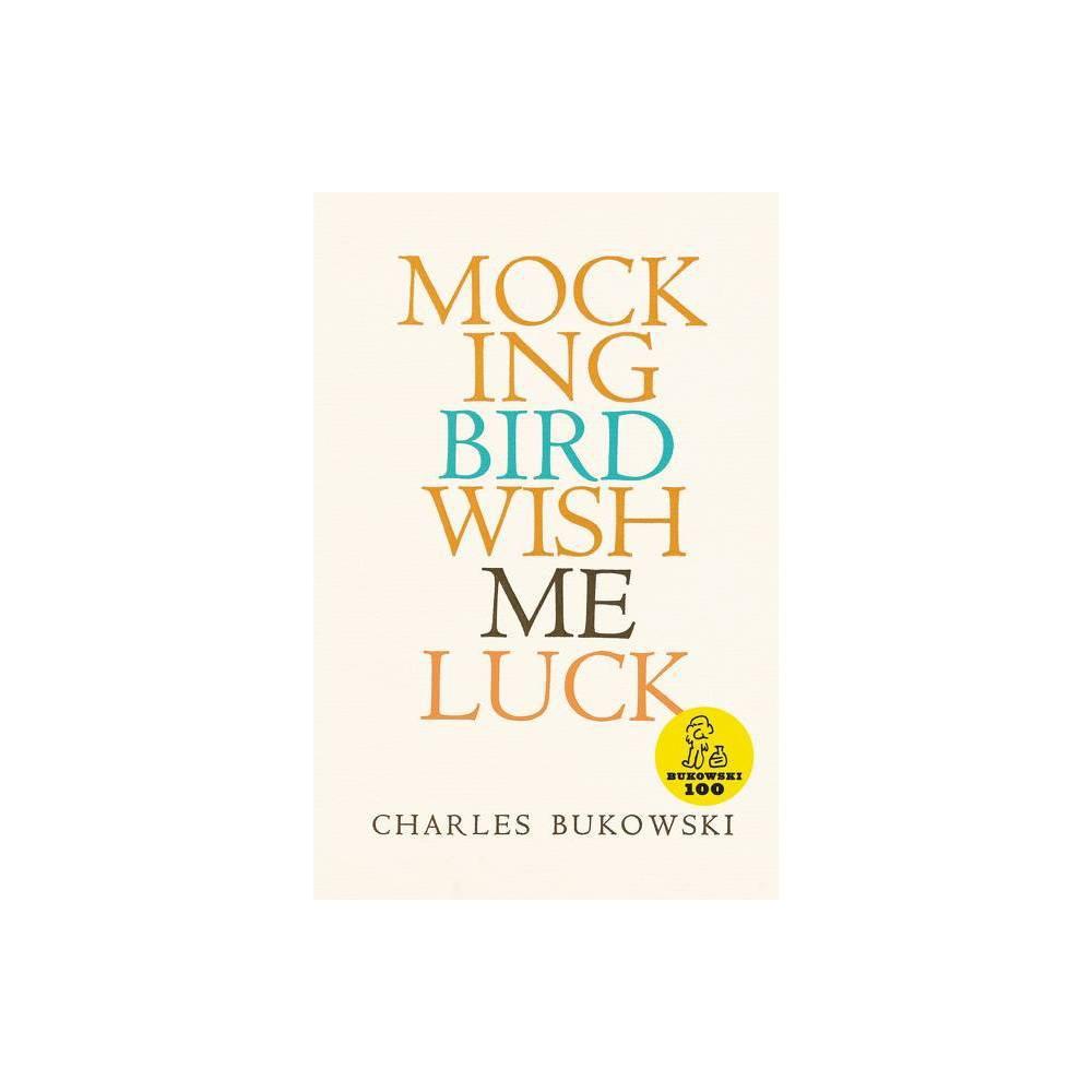 Mockingbird Wish Me Luck By Charles Bukowski Paperback