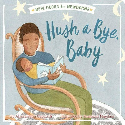 Hush a Bye, Baby - (New Books for Newborns)by Alyssa Satin Capucilli (Board Book)