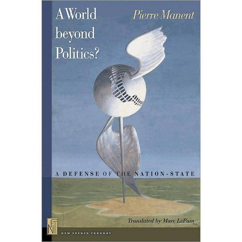 A A World Beyond Politics? - (New French Thought) by  Pierre Manent (Paperback) - image 1 of 1