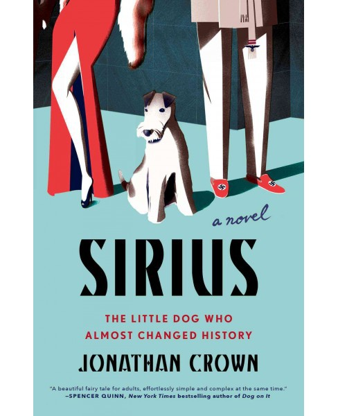 Sirius : A Novel About the Little Dog Who Almost Changed History (Reprint) (Hardcover) (Jonathan Crown) - image 1 of 1