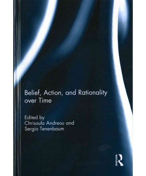 Belief, Action, and Rationality over Time (Hardcover) - image 1 of 1