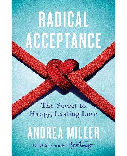 Radical Acceptance : The Secret to Happy, Lasting Love (Hardcover) (Andrea Miller) - image 1 of 1