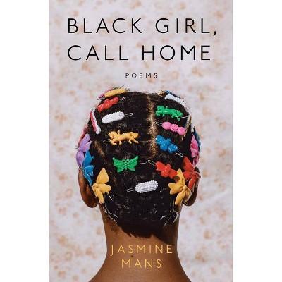 Black Girl, Call Home - by Jasmine Mans (Paperback)