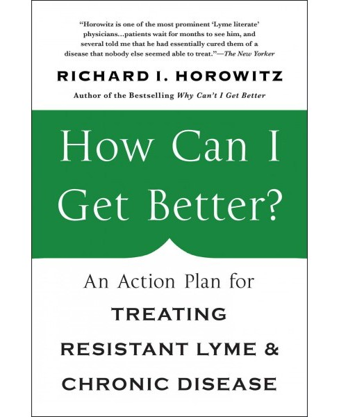 How Can I Get Better? : An Action Plan for Treating Resistant Lyme and Chronic Disease (Paperback) (M.D. - image 1 of 1