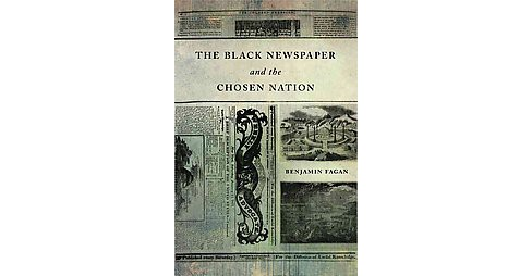 Black Newspaper and the Chosen Nation (Hardcover) (Benjamin Fagan) - image 1 of 1