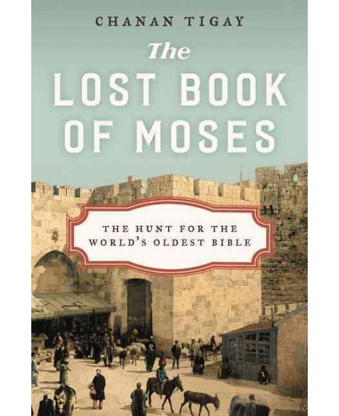 Lost Book of Moses : The Hunt for the World's Oldest Bible (Reprint) (Paperback) (Chanan Tigay) - image 1 of 1