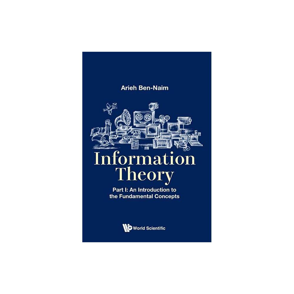 Information Theory Part I An Introduction To The Fundamental Concepts By Arieh Ben Naim Paperback