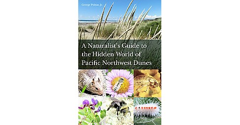 Naturalist's Guide to the Hidden World of Pacific Northwest Dunes (Paperback) (Jr. George Poinar) - image 1 of 1
