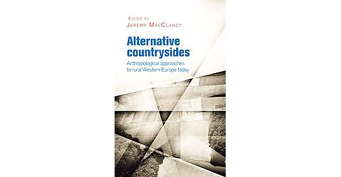 Alternative Countrysides : Anthropological Approaches to Rural Western Europe Today (Hardcover) - image 1 of 1