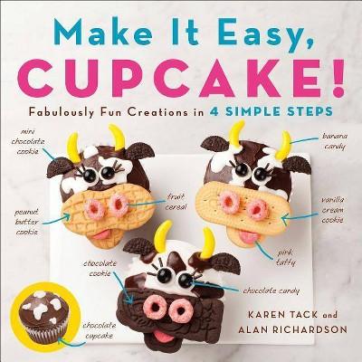 Make It Easy, Cupcake! - by Alan Richardson & Karen Tack (Paperback)