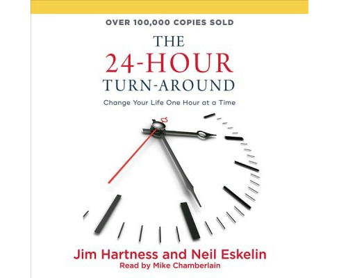 24-Hour Turn-Around : Change Your Life One Hour at a Time (Unabridged) (CD/Spoken Word) (Jim Hartness & - image 1 of 1