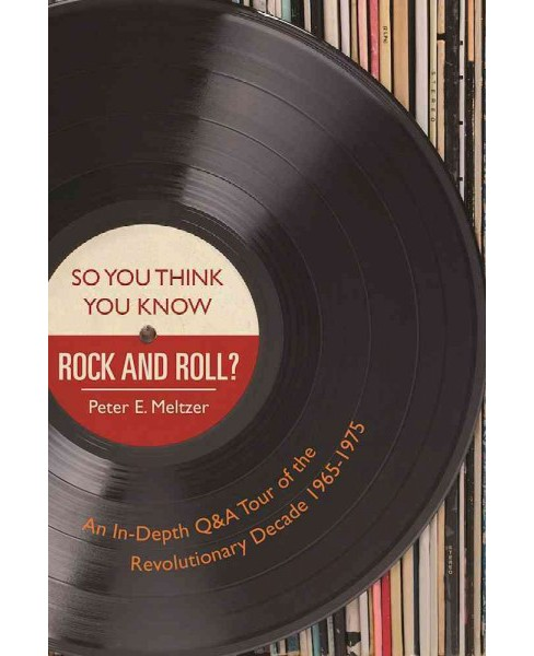 So You Think You Know Rock and Roll? : An In-Depth Q&A Tour of the Revolutionary Decade 1965-1975 - image 1 of 1