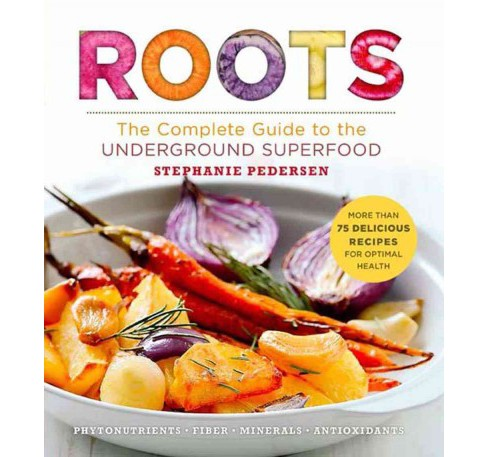 Roots : The Complete Guide to the Underground Superfood (Paperback) (Stephanie Pedersen) - image 1 of 1