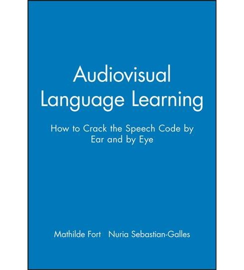 Multimodal Language Learning : How to Crack the Speech Code by Ear and by Eye -  (Paperback) - image 1 of 1