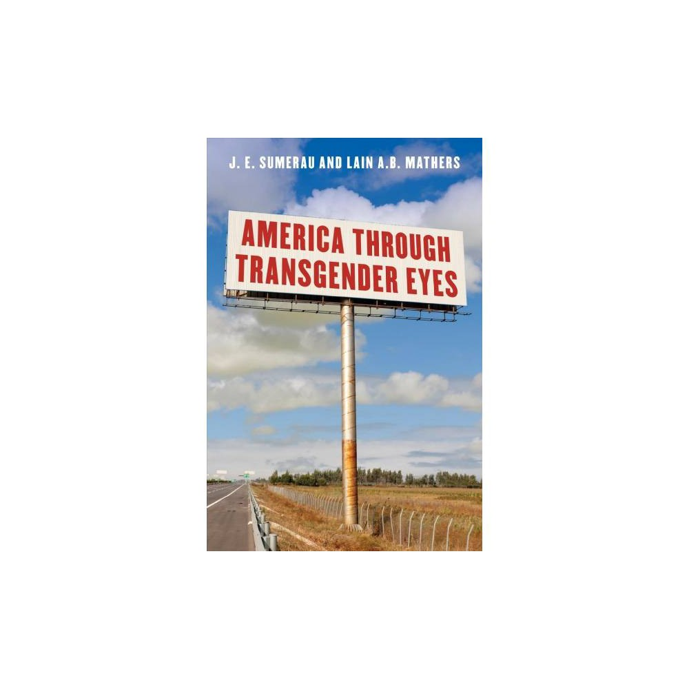 America Through Transgender Eyes - by J. E. Sumerau & Lain A. B. Mathers (Paperback)