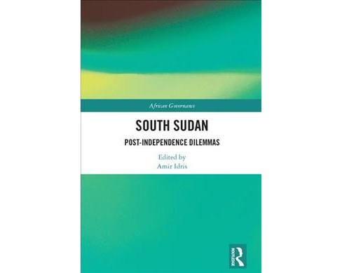 South Sudan : Post-Independence Dilemmas -  (African Governance) (Hardcover) - image 1 of 1