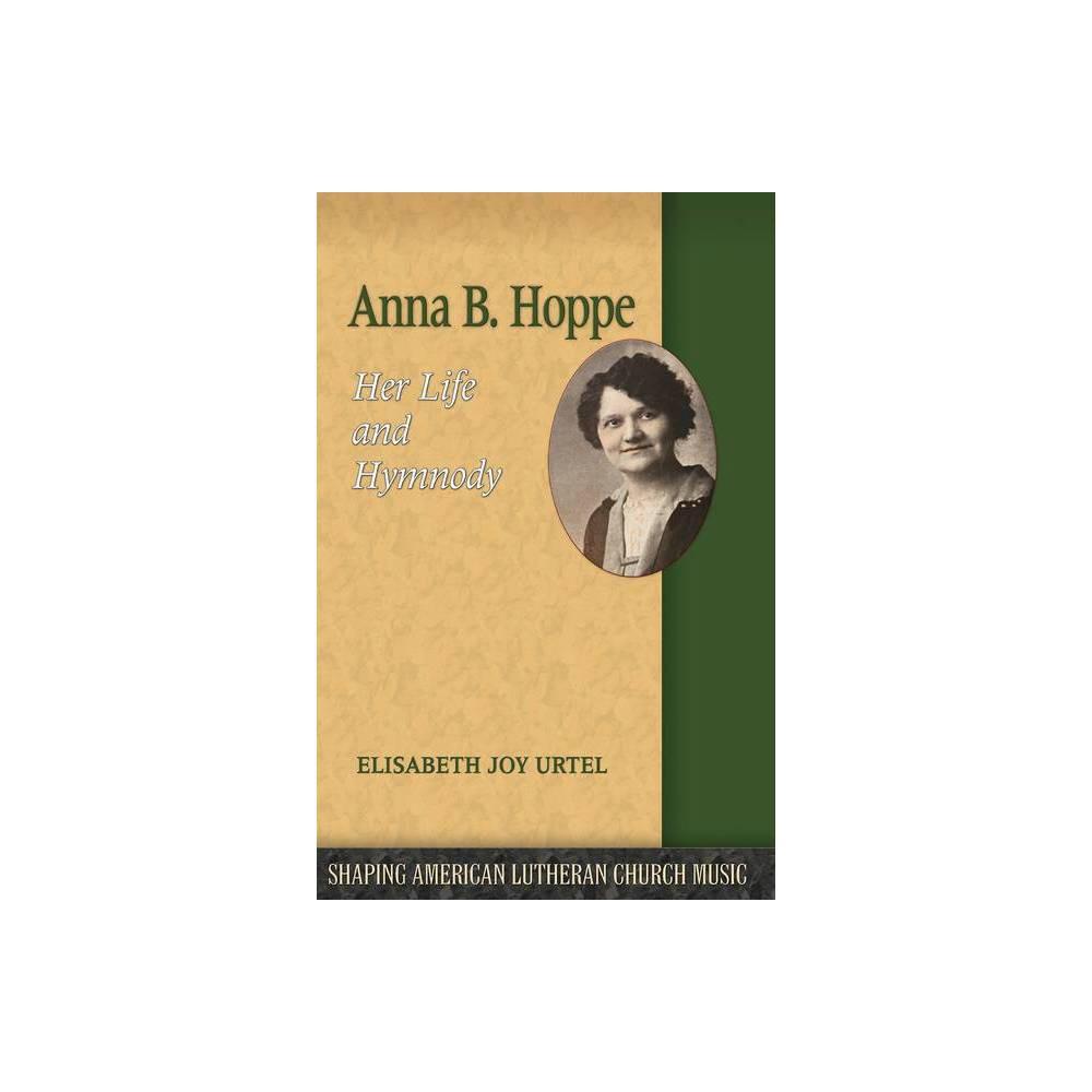 Anna B Hoppe Shaping American Lutheran Church Music By Elizabeth Joy Urtel Paperback