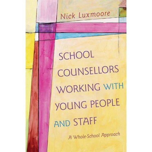 School Counsellors Working with Young People and Staff - by  Nick Luxmoore (Paperback) - image 1 of 1