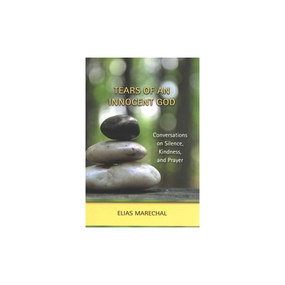 Tears of an Innocent God : Conversations on Silence, Kindness, and Prayer (Paperback) (Elias Marechal)