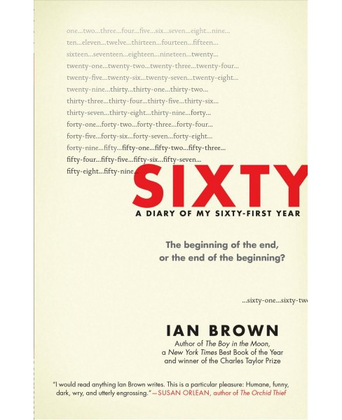 Sixty : A Diary of My Sixty-First Year: The Beginning of the End, or the End of the Beginning? - image 1 of 1