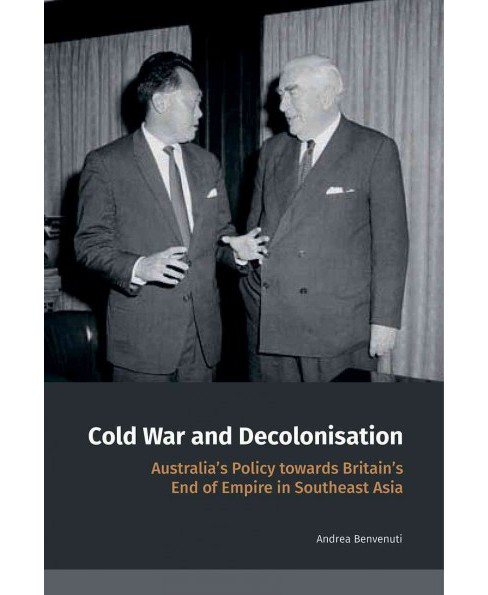 Cold War and Decolonisation : Australia's Policy Towards Britain's End of Empire in Southeast Asia - image 1 of 1