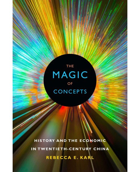 Magic of Concepts : History and the Economic in Twentieth-Century China (Hardcover) (Rebecca E. Karl) - image 1 of 1