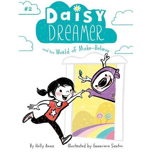 Daisy Dreamer and the World of Make-Believe, Volume 2 - by  Holly Anna (Paperback) - image 1 of 1