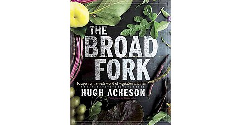 Broad Fork : Recipes for the Wide World of Vegetables and Fruits (Hardcover) (Hugh Acheson) - image 1 of 1