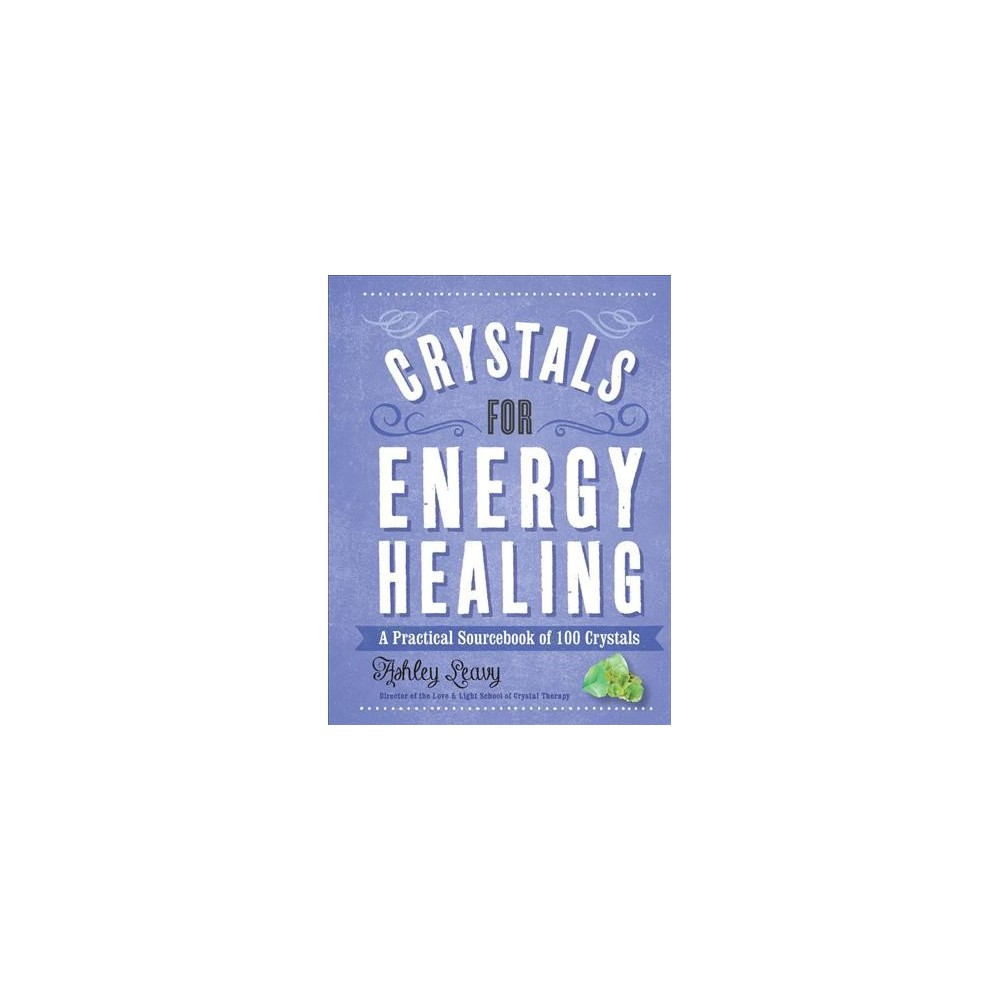 Crystals for Energy Healing : A Practical Sourcebook of 100 Crystals (Hardcover) (Ashley Leavy)