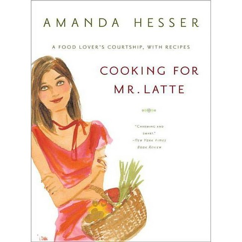 Cooking for Mr. Latte - by  Amanda Hesser (Paperback) - image 1 of 1