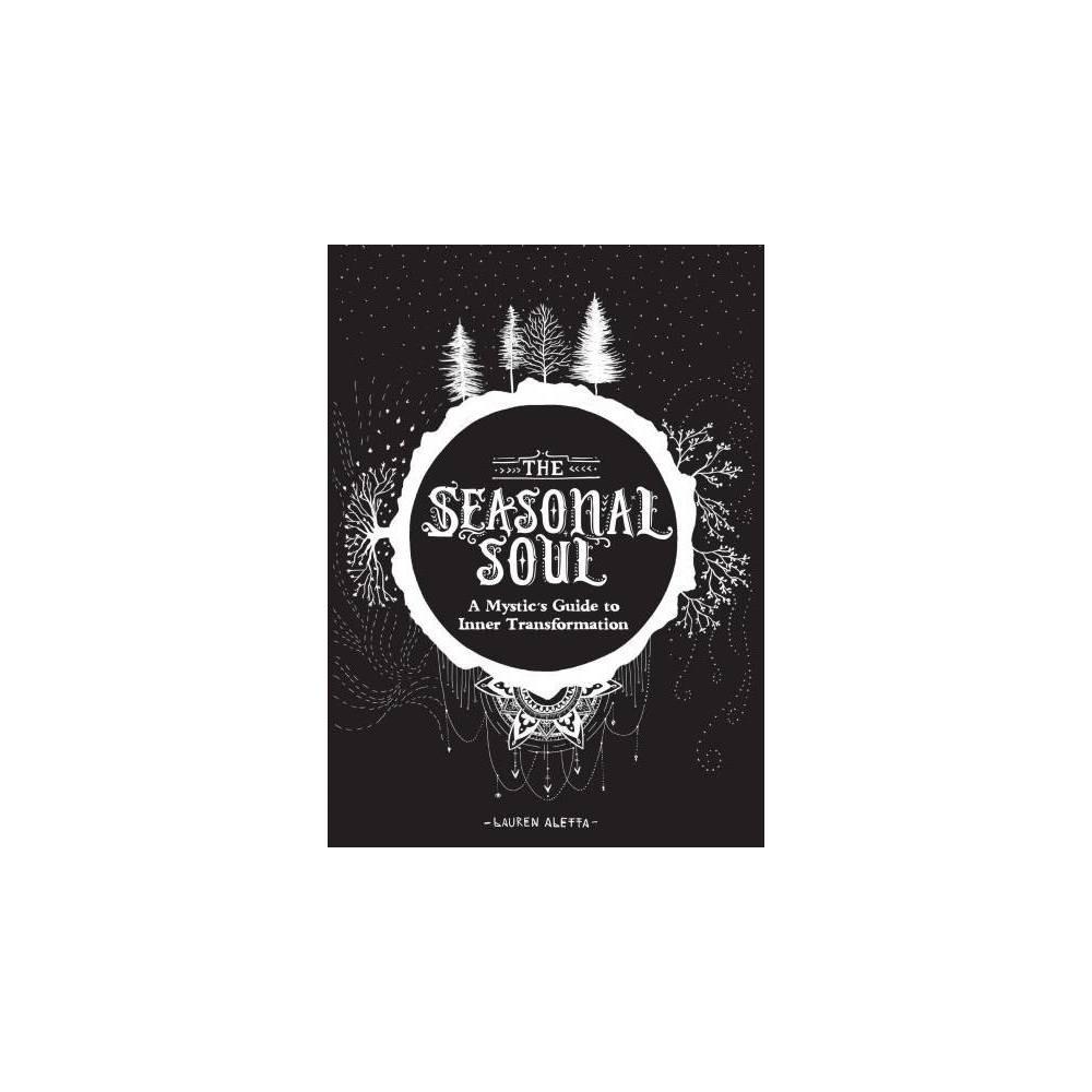 Seasonal Soul : A Mystic's Guide to Inner Transformation - by Lauren Aletta (Paperback)