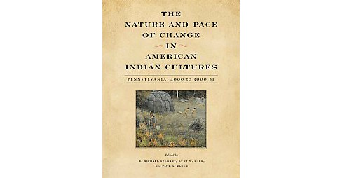 Nature and Pace of Change in American Indian Cultures : Pennsylvania, 4000 to 3000 Bp (Paperback) - image 1 of 1