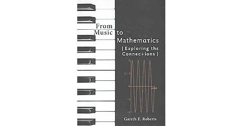 From Music to Mathematics : Exploring the Connections (Hardcover) (Gareth E. Roberts) - image 1 of 1