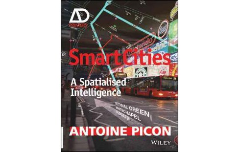 Smart Cities : A Spatialised Intelligence (Paperback) (Antoine Picon) - image 1 of 1