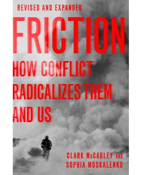 Friction : How Conflict Radicalizes Them and Us (Paperback) (Clark McCauley & Sophia Moskalenko) - image 1 of 1