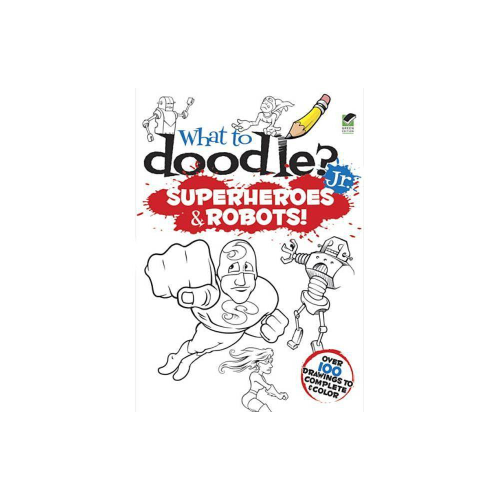 What To Doodle Jr Superheroes Robots By Peter Donahue Paperback