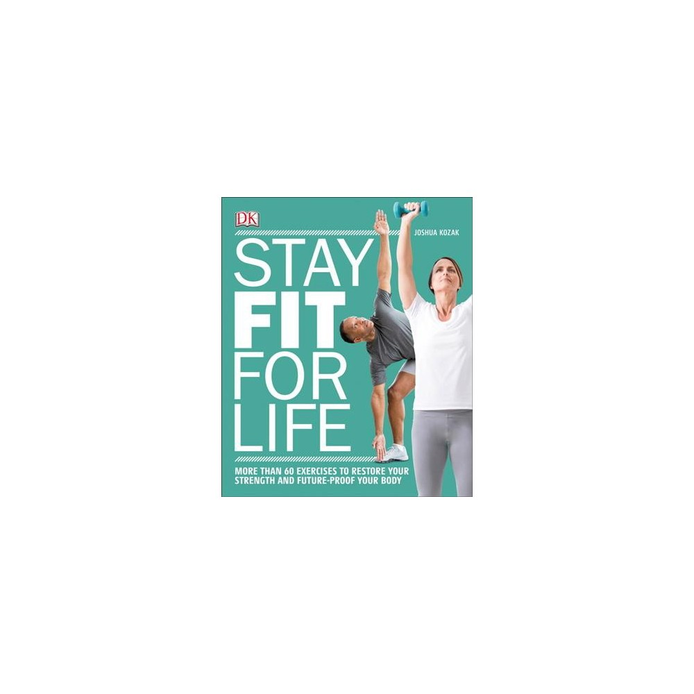 Stay Fit for Life - by Joshua Kozak (Paperback)
