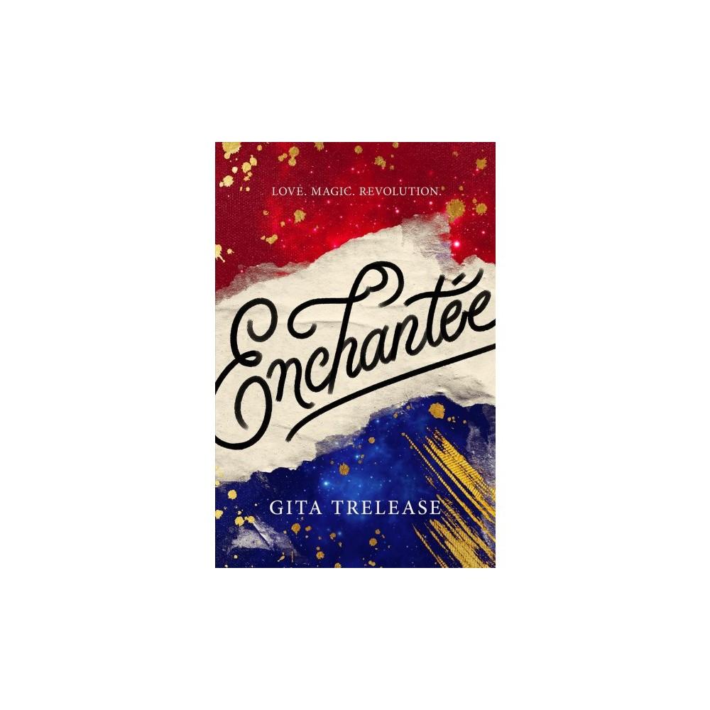 Enchantée - (Enchantee) by Gita Trelease (Hardcover)