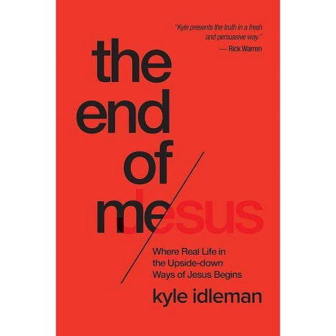 The End of Me - by  Kyle Idleman (Paperback) - image 1 of 1