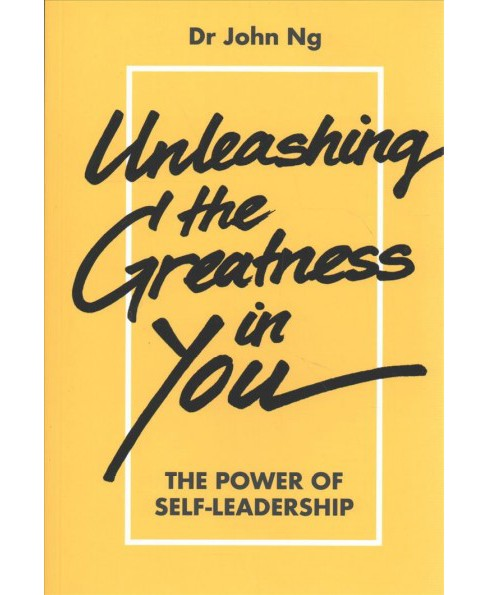 Unleashing the Greatness in You : The Power of Self-Leadership -  by John Ng (Paperback) - image 1 of 1