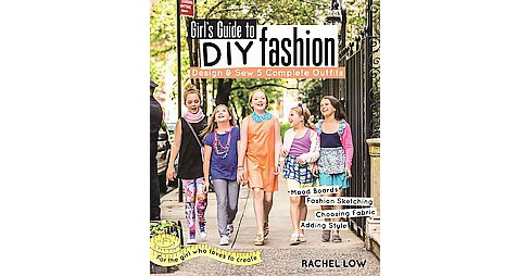 Girl's Guide to DIY Fashion : Design & Sew 5 Complete Outfits: Mood Boards, Fashion Sketching, Choosing - image 1 of 1