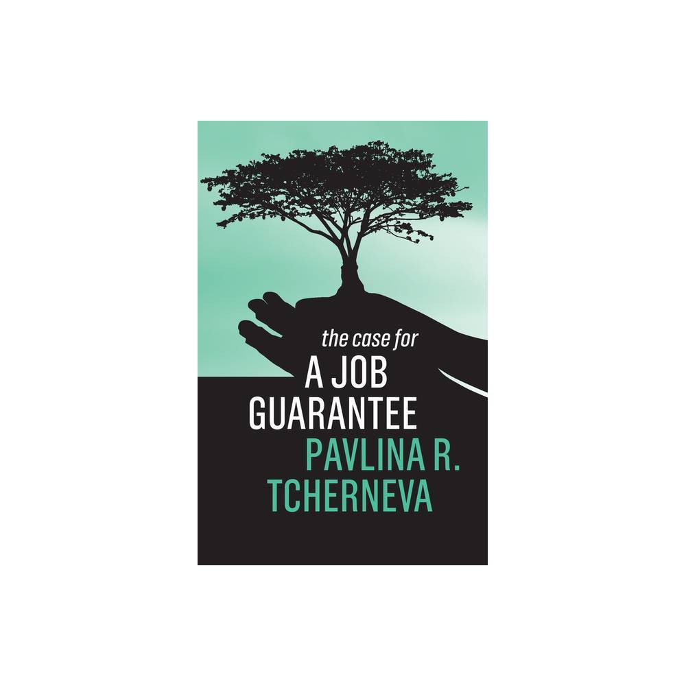 The Case For A Job Guarantee By Pavlina R Tcherneva Paperback