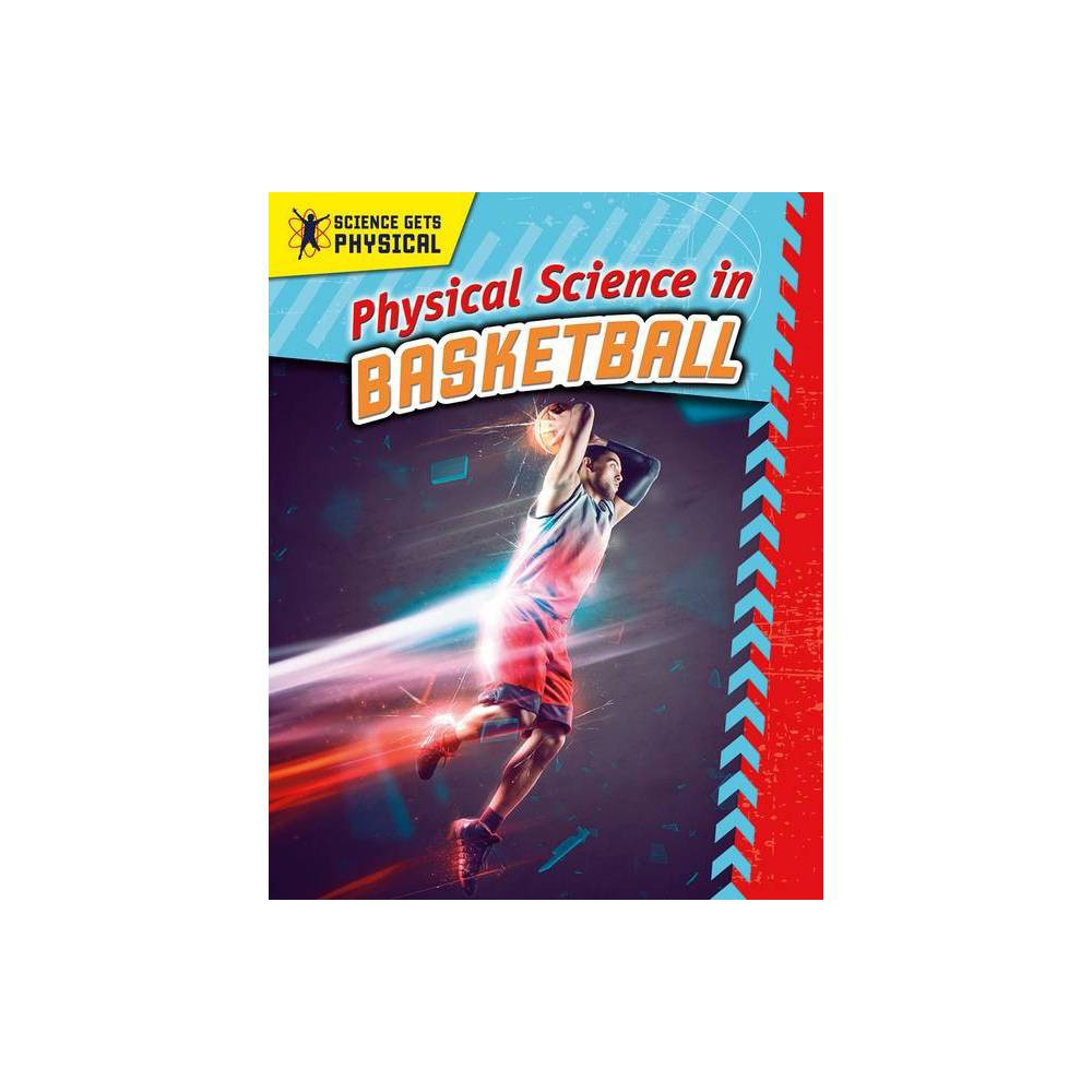 Physical Science In Basketball Science Gets Physical By Enzo George Paperback