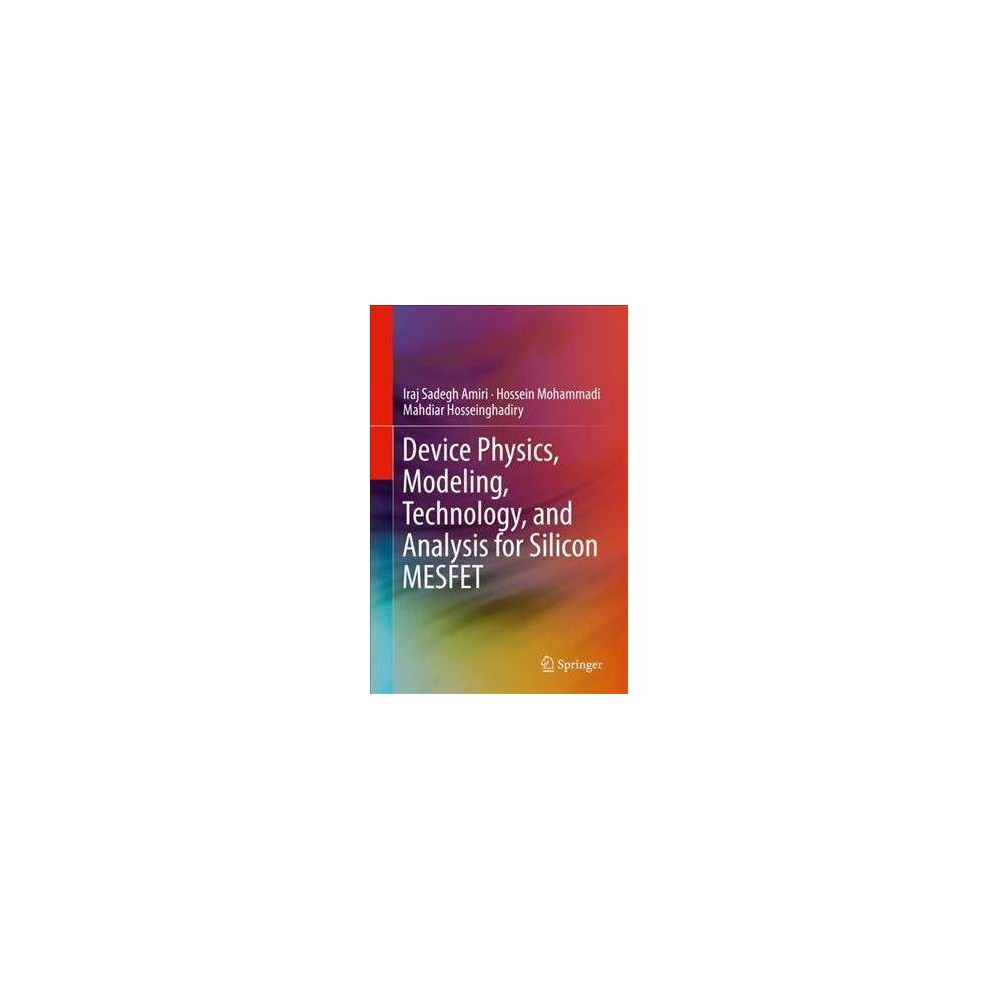Device Physics, Modeling, Technology, and Analysis for Silicon Mesfet - (Hardcover)