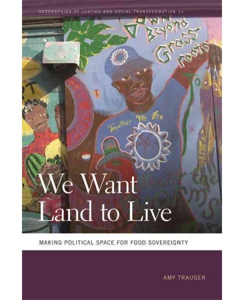 We Want Land to Live : Making Political Space for Food Sovereignty (Hardcover) (Amy Trauger) - image 1 of 1