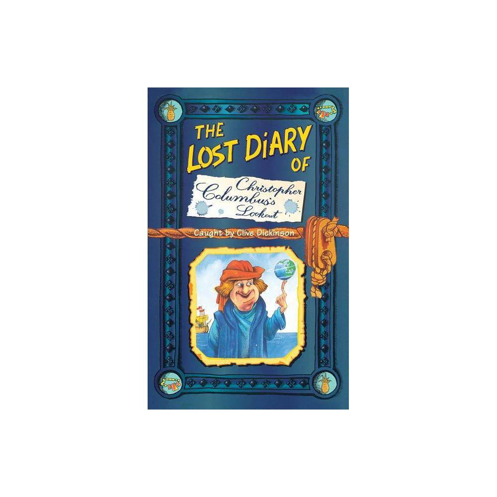 The Lost Diary Of Christopher Columbus S Lookout Lost Diaries S By Clive Dickinson Paperback