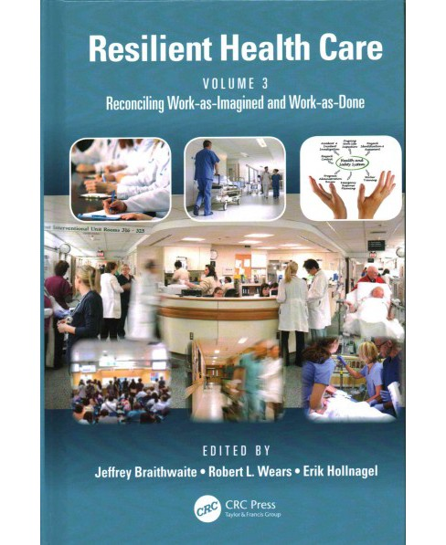 Resilient Health Care : Reconciling Work-as-Imagined and Work-as-Done (Vol 3) (Hardcover) - image 1 of 1