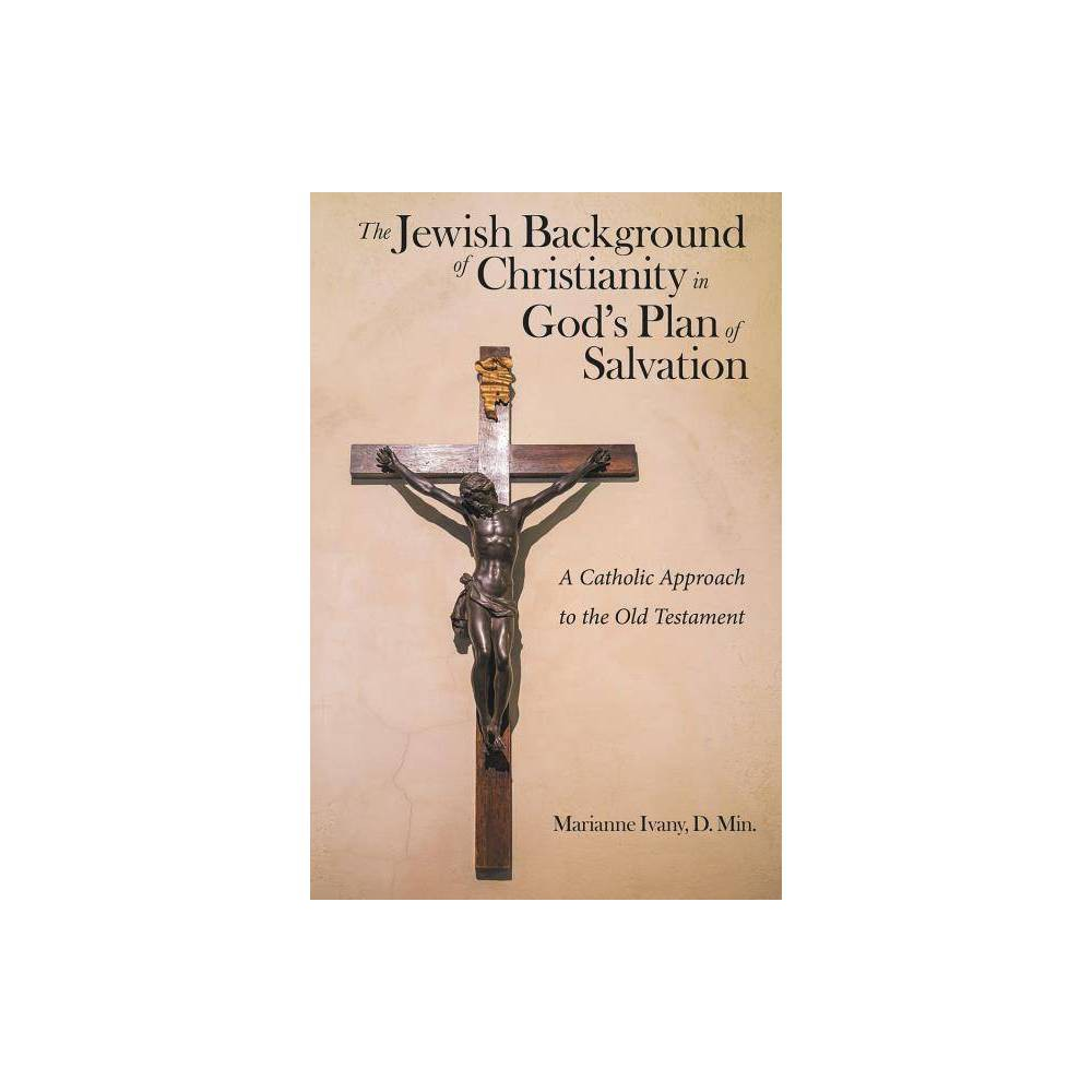 The Jewish Background Of Christianity In God S Plan Of Salvation By Marianne Ivany D Min Paperback