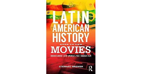 Latin American History Goes to the Movies : Understanding Latin America's Past through Film (Paperback) - image 1 of 1